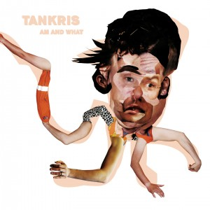 "TANKRIS ""am and what"" (2012)"